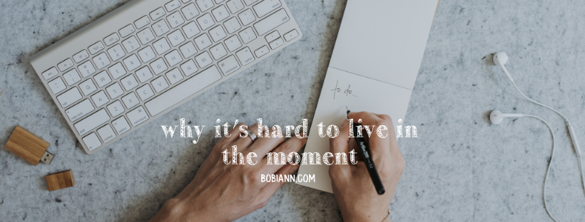 Why It's Hard to Live in the Moment