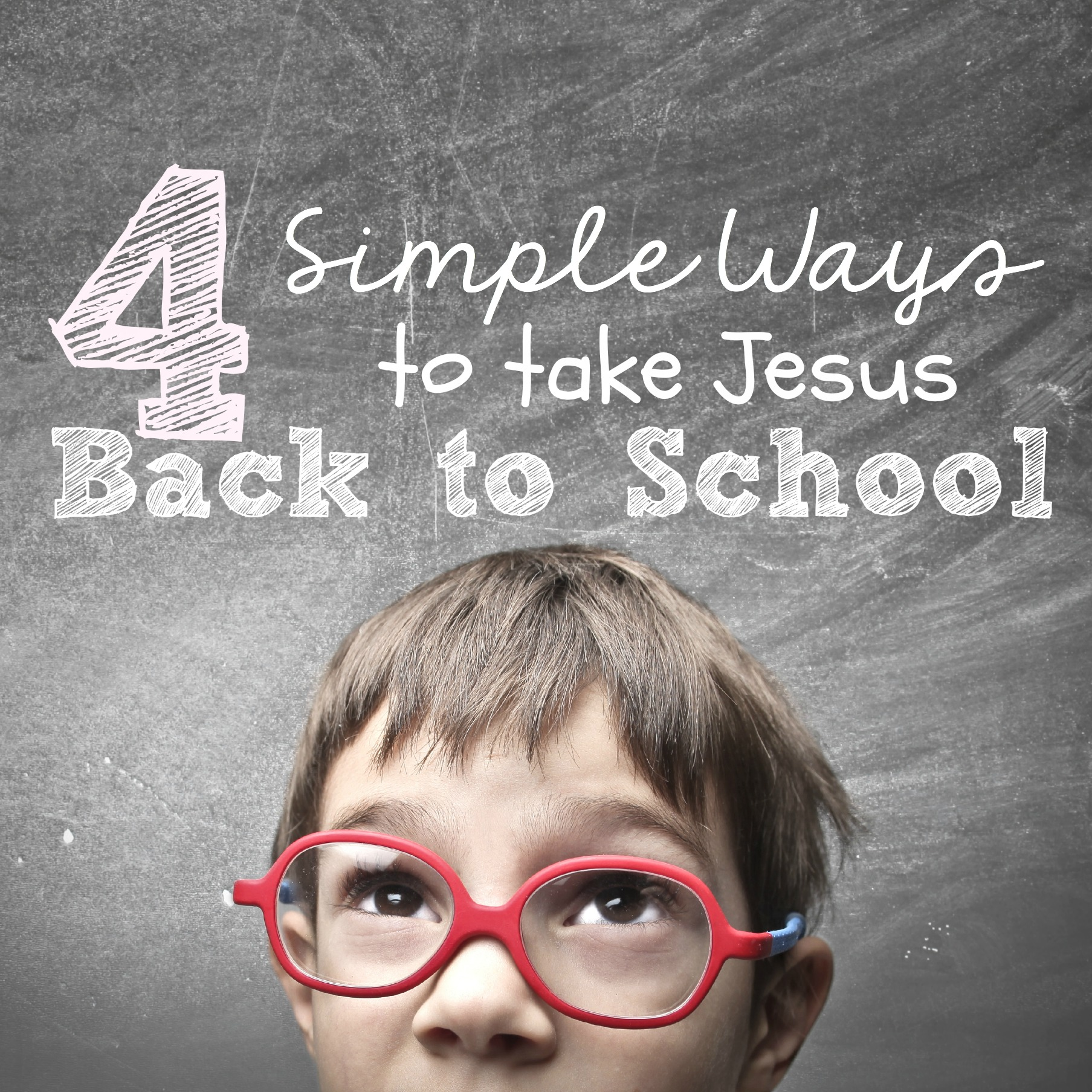 4 Simple Ways to Take Jesus Back to School