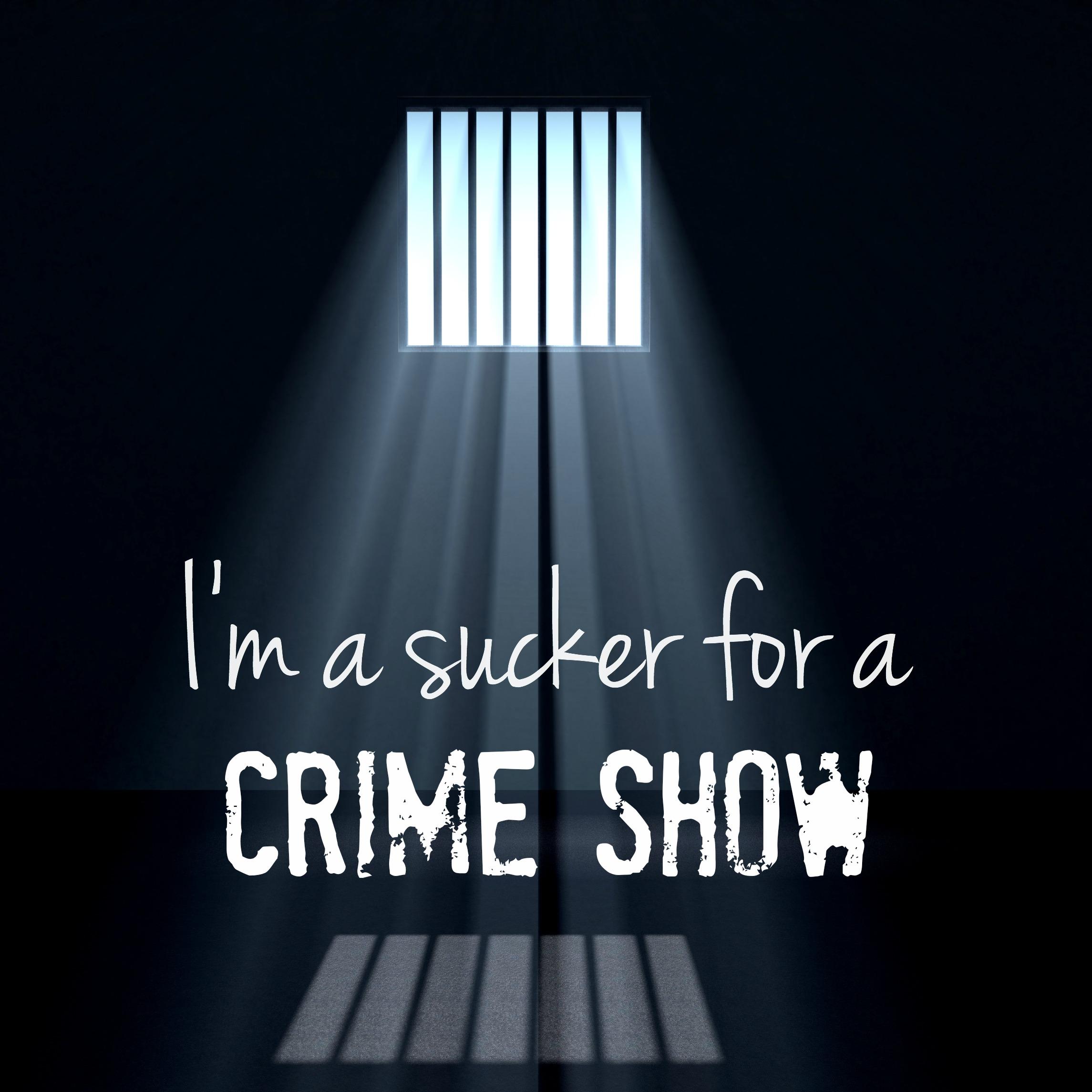 I'm A Sucker For A Crime Show