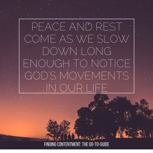 Peace and rest come as we slow down long enough to notice God's movements in our life