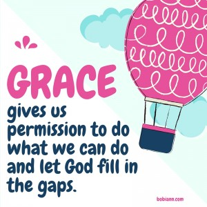 gives us permission to do what we can do and let God fill in the gaps.