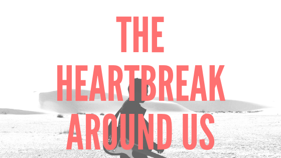 The Heartbreak Around Us