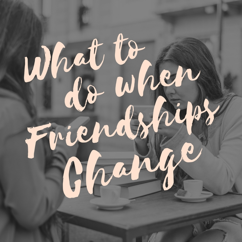 What To Do When Friendships Change