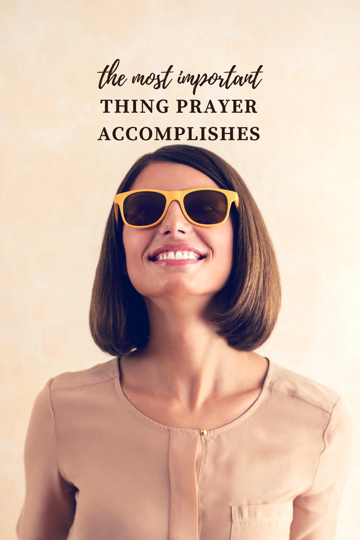 the most important thing prayer accomplishes