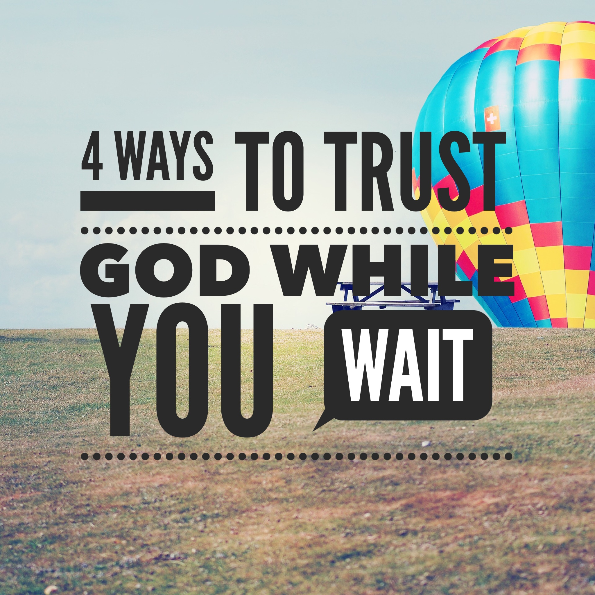 4 Ways To Trust God While You Wait