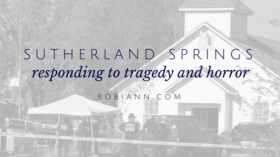 sutherland springs–responding to the tragedy and horror