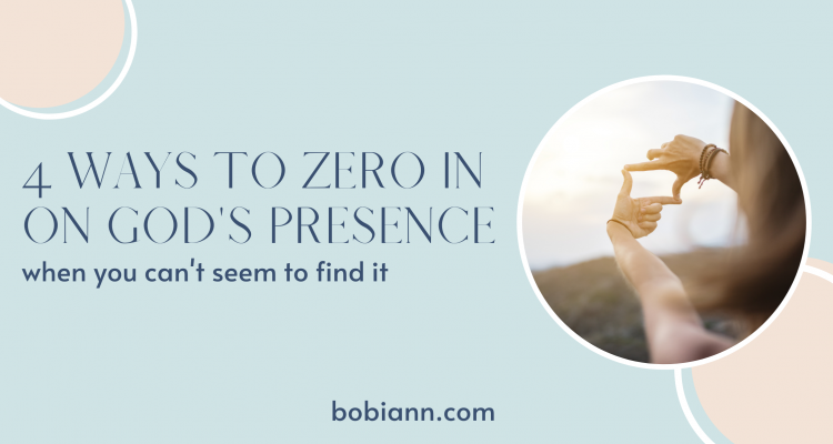 4 ways to zero in on God's presence when you can't seem to find it