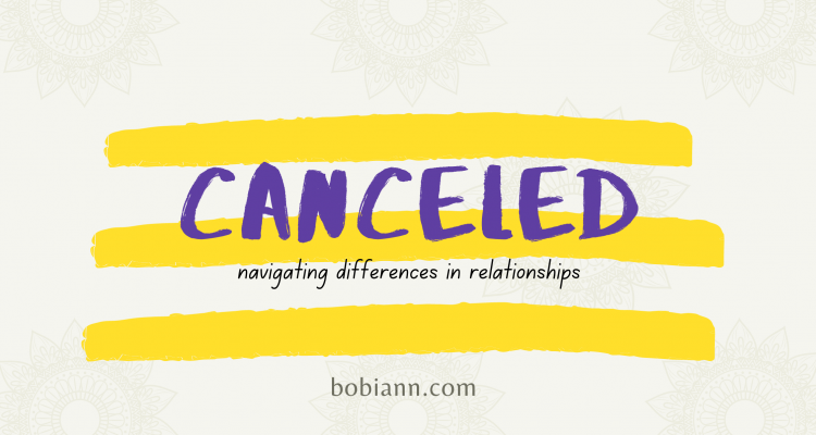 canceled–navigating differences in relationships