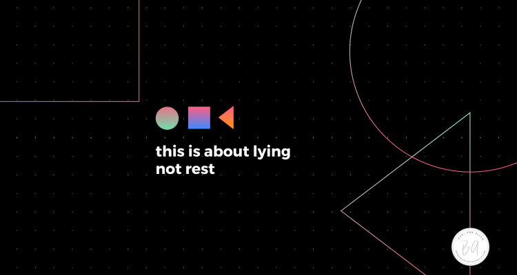this is about lying–not rest